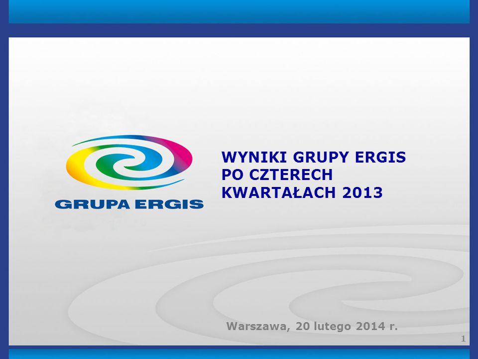 1 WYNIKI GRUPY ERGIS PO CZTERECH KWARTAŁACH 2013 Warszawa, 20 lutego 2014 r.