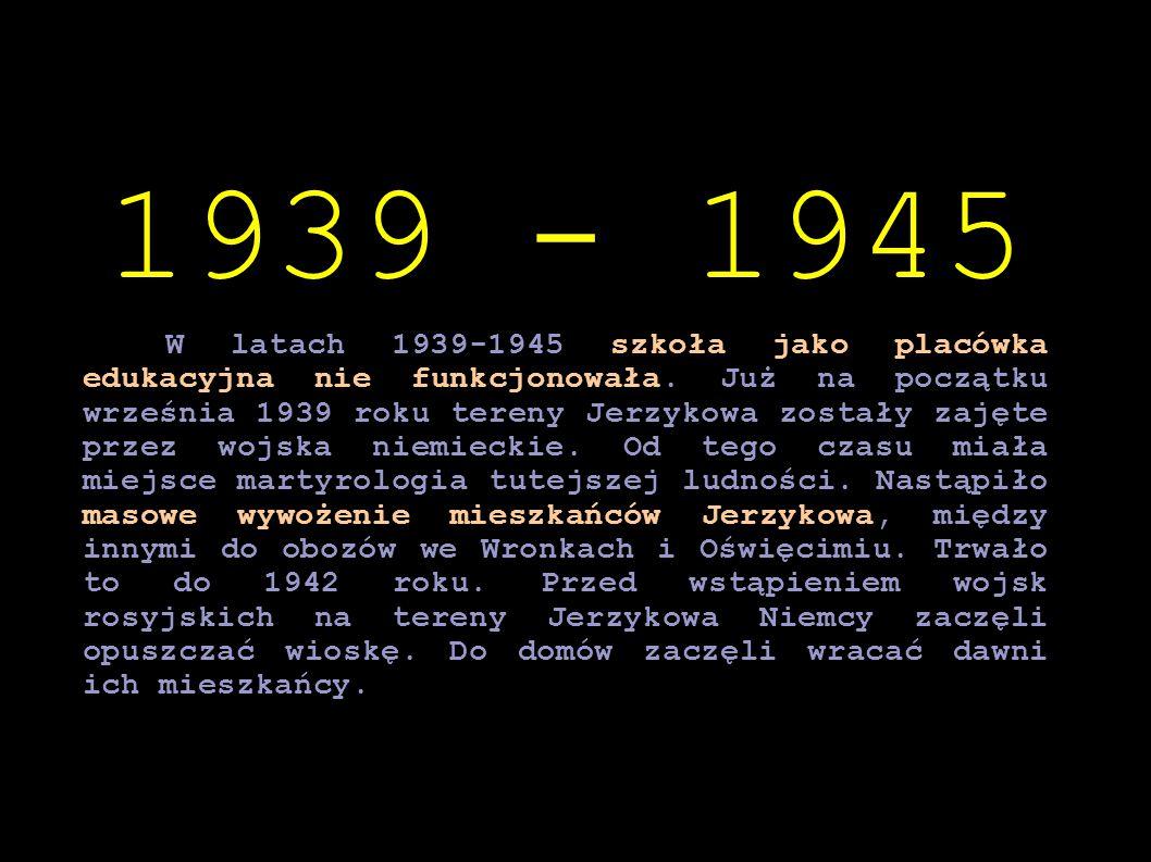W latach 1939-1945 szkoła jako placówka edukacyjna nie funkcjonowała. Już na początku września 1939 roku tereny Jerzykowa zostały zajęte przez wojska