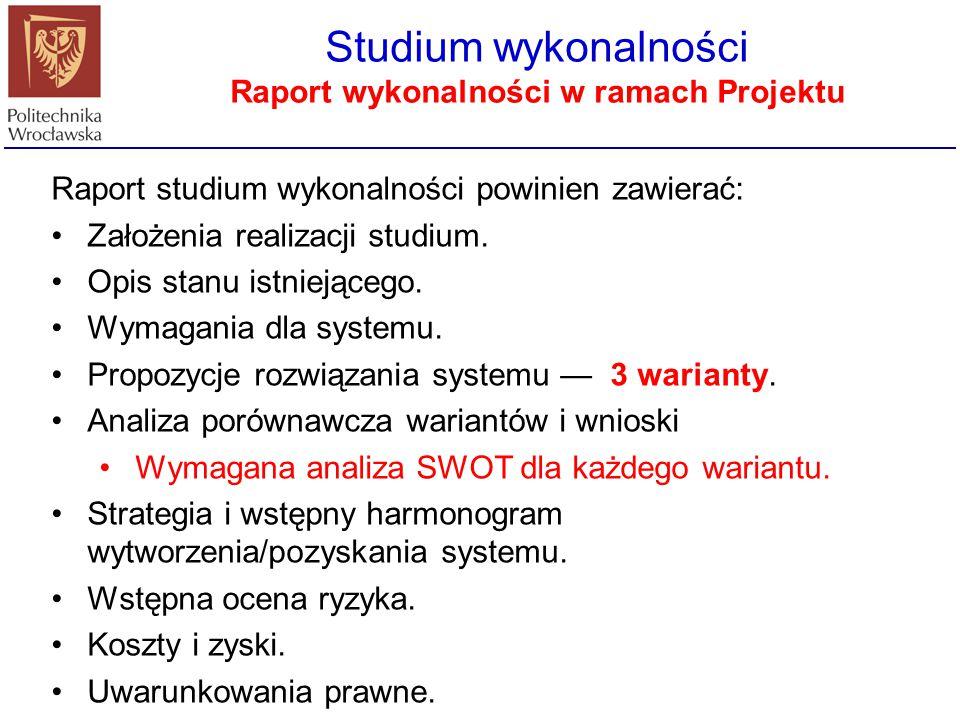 Raport studium wykonalności powinien zawierać: Założenia realizacji studium. Opis stanu istniejącego. Wymagania dla systemu. Propozycje rozwiązania sy