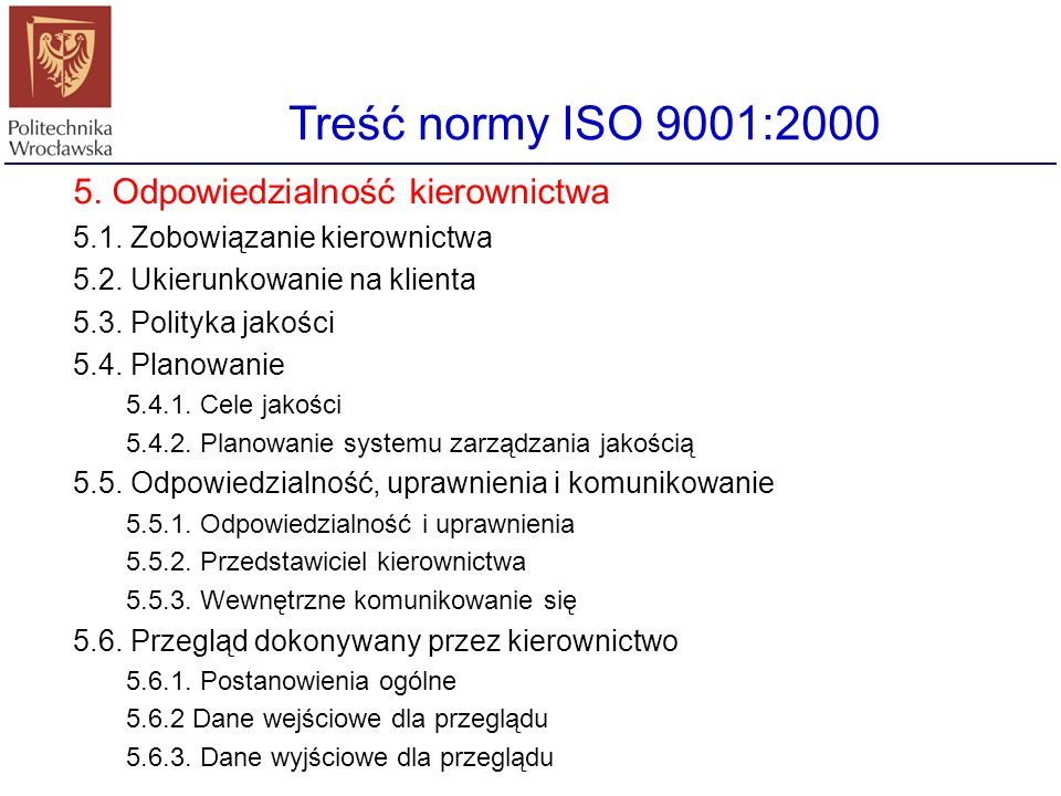 Treść normy ISO 9001:2000 4. System zarządzania jakością 4.1. Postanowienia ogólne 4.2. Wymagania dla dokumentacji 4.2.1. Postanowienia ogólne 4.2.2.