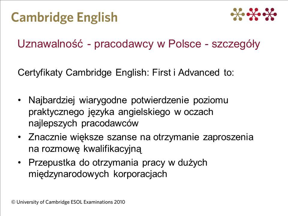 Uznawalność - pracodawcy w Polsce - szczegóły Certyfikaty Cambridge English: First i Advanced to: Najbardziej wiarygodne potwierdzenie poziomu praktyc