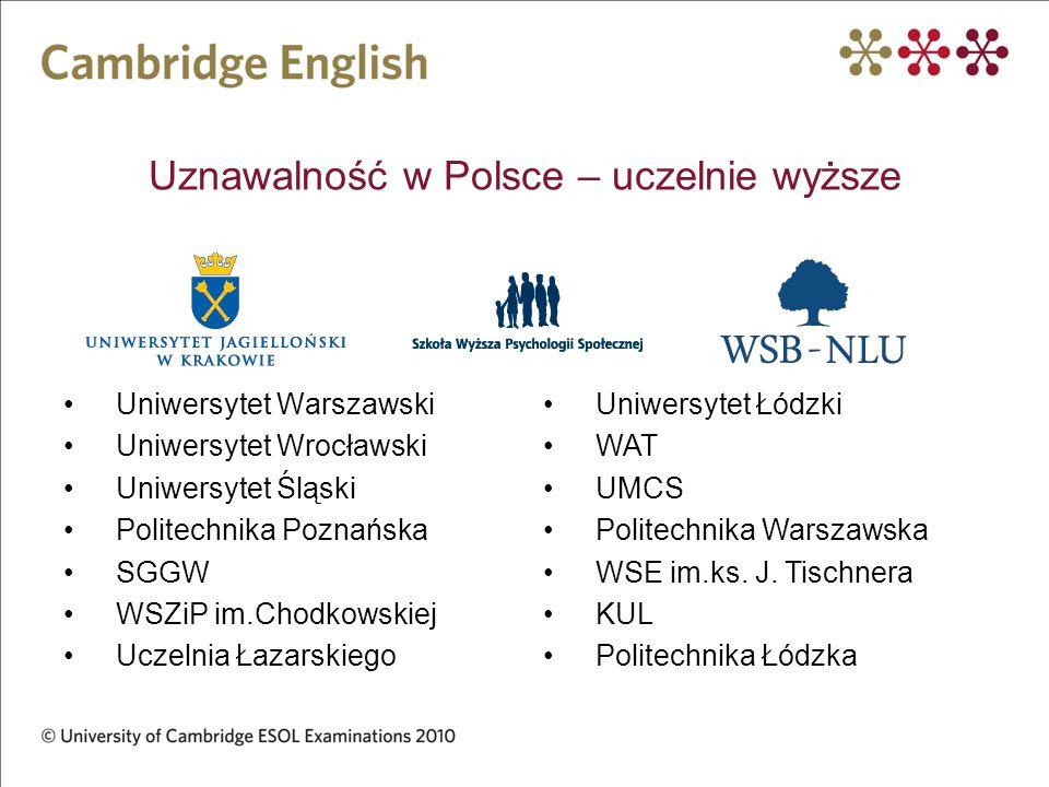 Uznawalność na uczelniach w Polsce - szczegóły Egzaminy Cambridge English: First i Advanced: Są uznawane przez 150 państwowych i niepaństwowych uczelni, w tym przez UW i UJ Zwalniają z lektoratu i/lub z egzaminu z języka angielskiego Zapewniają dostanie się na filologię angielską bez egzaminów wstępnych