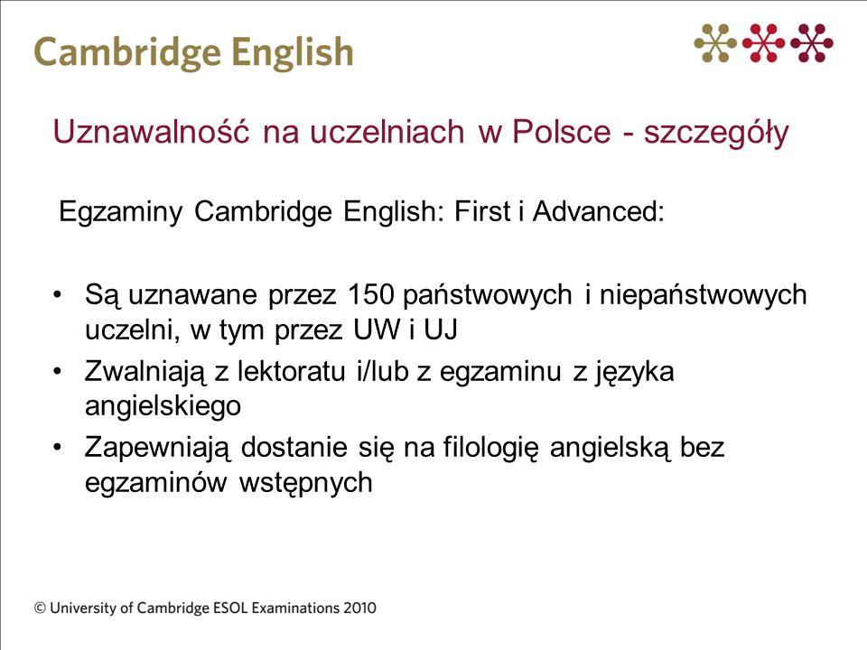Uznawalność na uczelniach w Polsce - szczegóły Egzaminy Cambridge English: First i Advanced: Są uznawane przez 150 państwowych i niepaństwowych uczeln