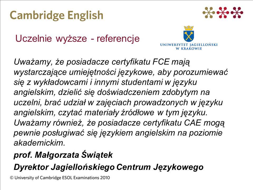 Uczelnie wyższe - referencje Uważamy, że posiadacze certyfikatu FCE mają wystarczające umiejętności językowe, aby porozumiewać się z wykładowcami i in