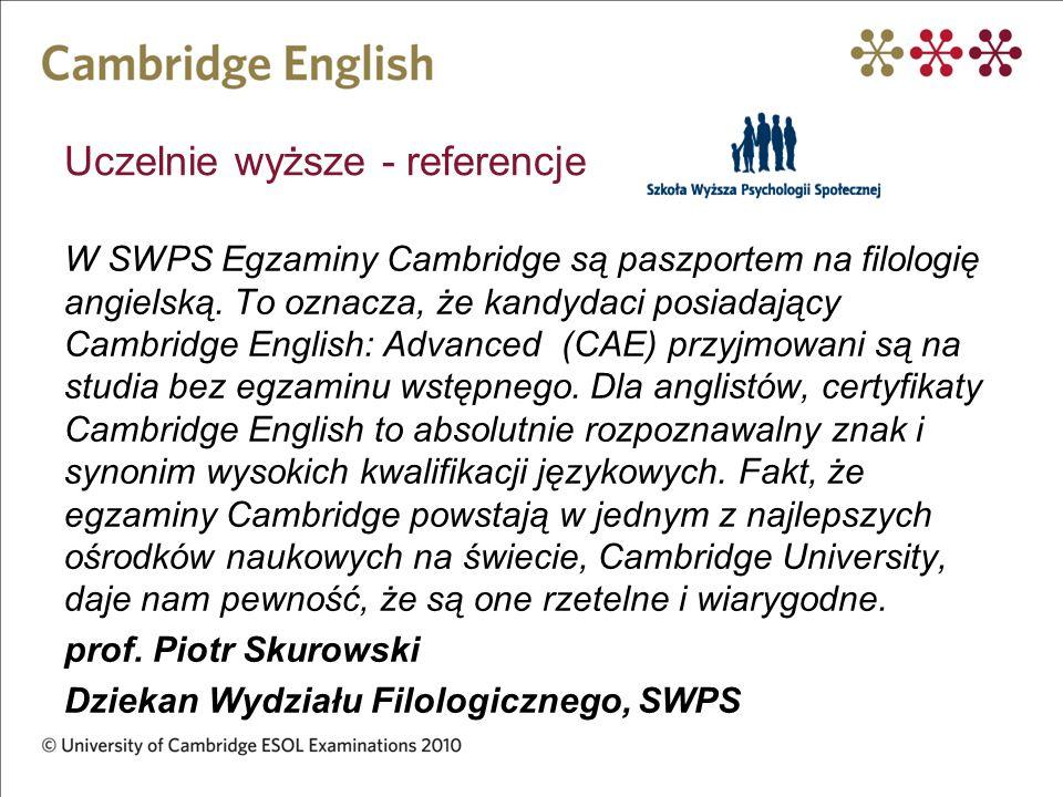 Uczelnie wyższe - referencje W SWPS Egzaminy Cambridge są paszportem na filologię angielską. To oznacza, że kandydaci posiadający Cambridge English: A
