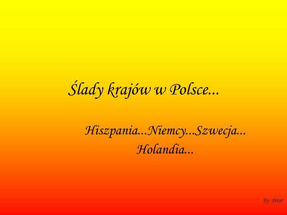 Ślady krajów w Polsce... Hiszpania...Niemcy...Szwecja... Holandia... By Peter