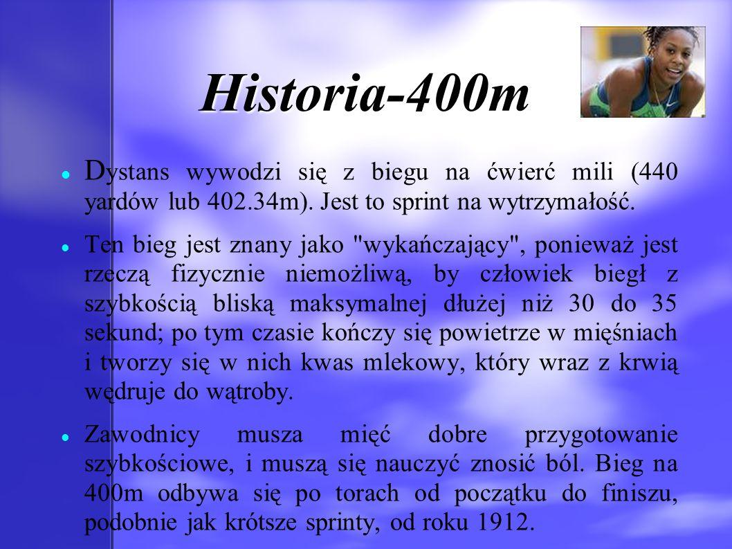 Historia-400m D ystans wywodzi się z biegu na ćwierć mili (440 yardów lub 402.34m). Jest to sprint na wytrzymałość. Ten bieg jest znany jako