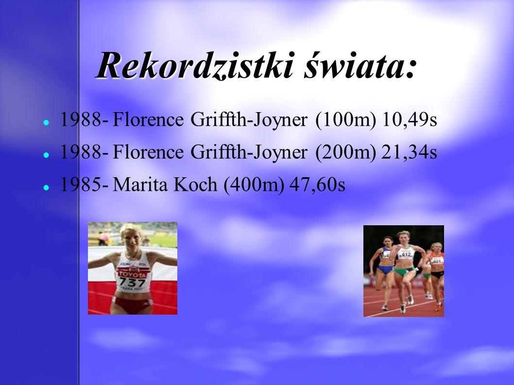 Rekordzistki świata: 1988- Florence Griffth-Joyner (100m) 10,49s 1988- Florence Griffth-Joyner (200m) 21,34s 1985- Marita Koch (400m) 47,60s
