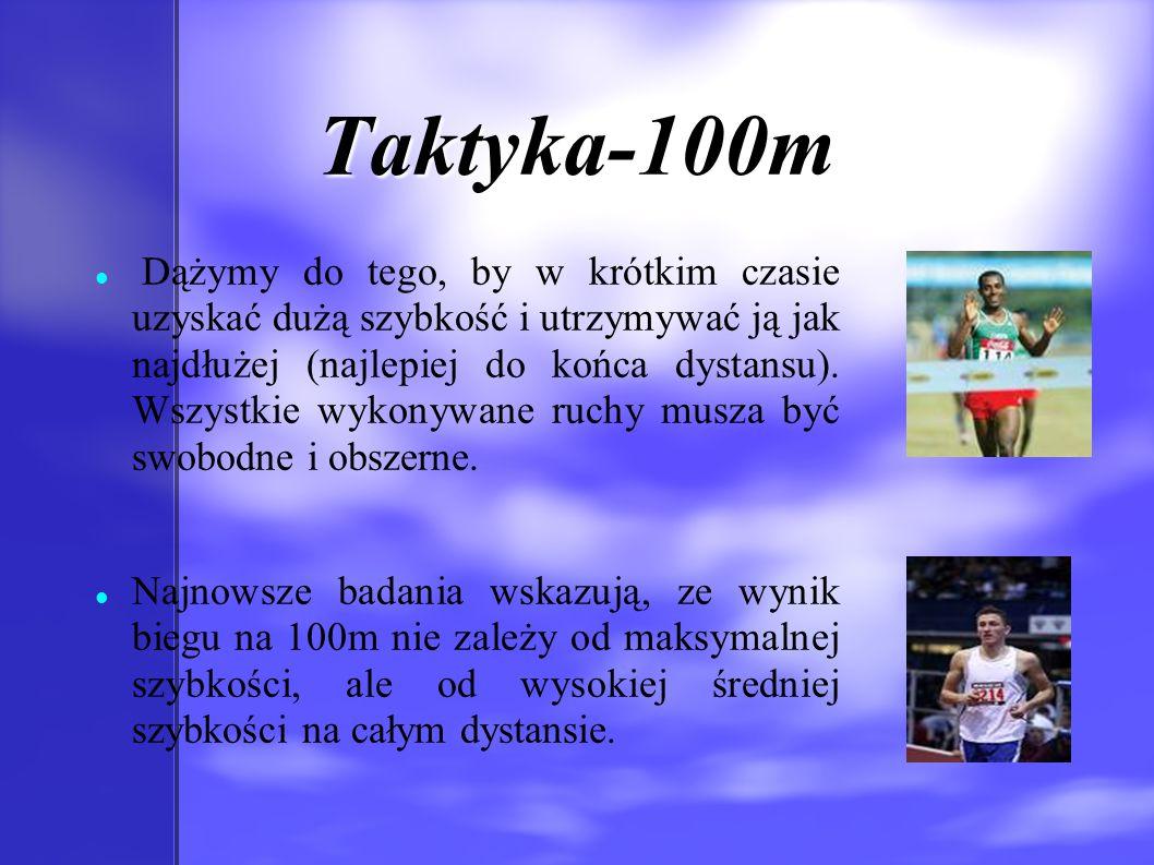 Taktyka-100m Dążymy do tego, by w krótkim czasie uzyskać dużą szybkość i utrzymywać ją jak najdłużej (najlepiej do końca dystansu). Wszystkie wykonywa