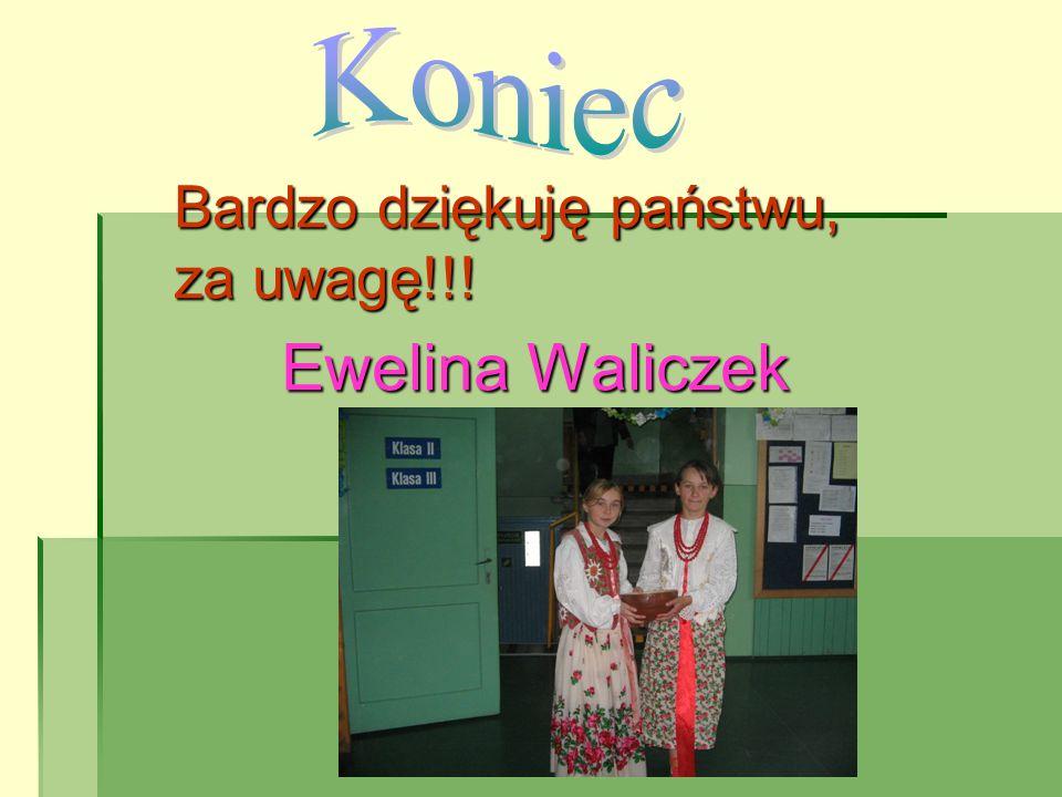 Bardzo dziękuję państwu, za uwagę!!! Ewelina Waliczek