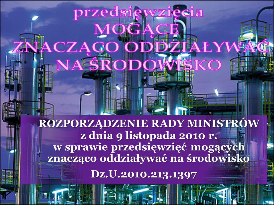 © MAREK GÓRSKI 15 ROZPORZĄDZENIE RADY MINISTRÓW z dnia 9 listopada 2010 r. w sprawie przedsięwzięć mogących znacząco oddziaływać na środowisko Dz.U.20