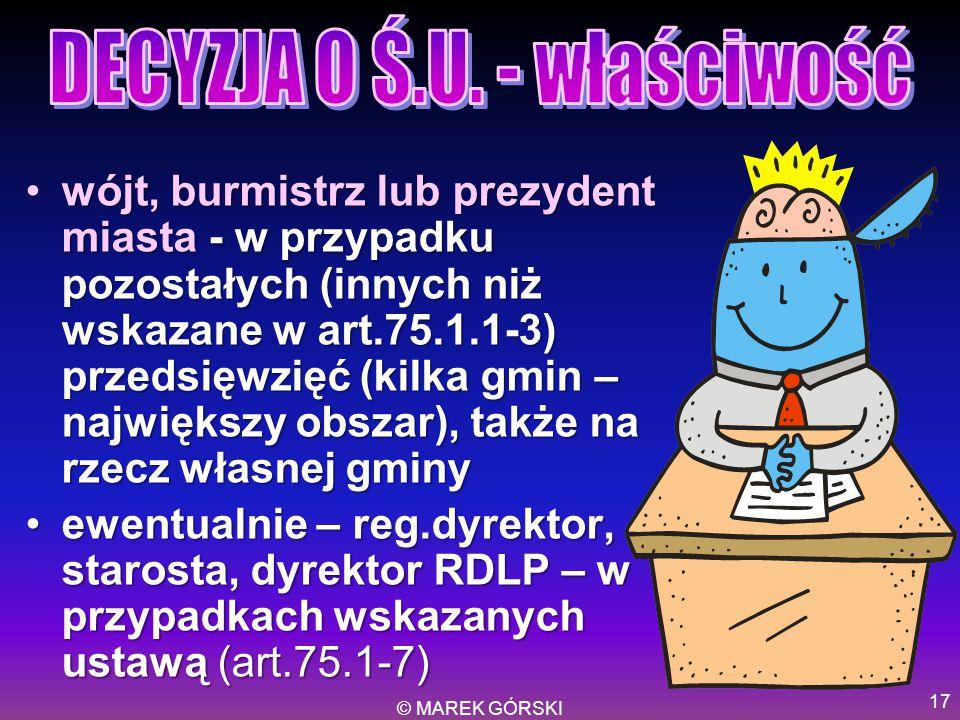 © MAREK GÓRSKI 17 wójt, burmistrz lub prezydent miasta - w przypadku pozostałych (innych niż wskazane w art.75.1.1-3) przedsięwzięć (kilka gmin – najw