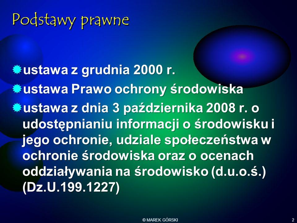 © MAREK GÓRSKI2 Podstawy prawne  ustawa z grudnia 2000 r.  ustawa Prawo ochrony środowiska  ustawa z dnia 3 października 2008 r. o udostępnianiu in
