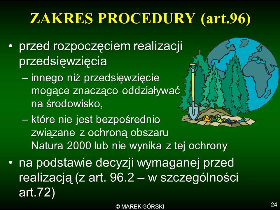 © MAREK GÓRSKI 24 ZAKRES PROCEDURY (art.96) przed rozpoczęciem realizacji przedsięwzięciaprzed rozpoczęciem realizacji przedsięwzięcia –innego niż prz