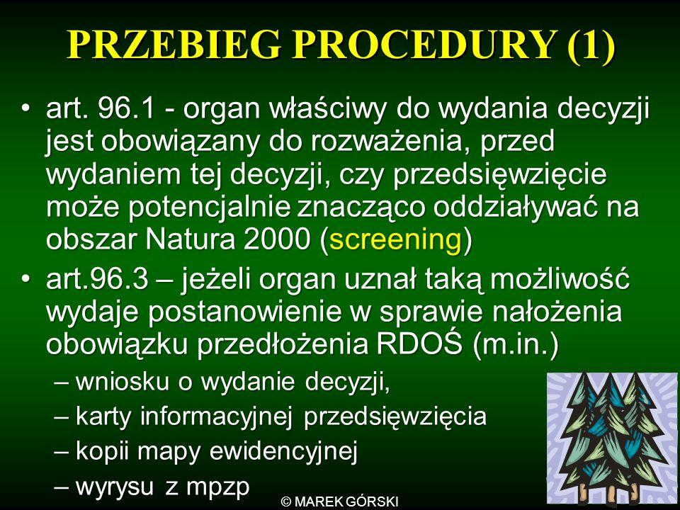 © MAREK GÓRSKI 25 PRZEBIEG PROCEDURY (1) art. 96.1 - organ właściwy do wydania decyzji jest obowiązany do rozważenia, przed wydaniem tej decyzji, czy