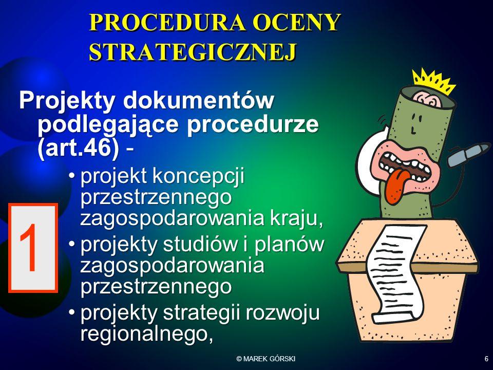 6 PROCEDURA OCENY STRATEGICZNEJ Projekty dokumentów podlegające procedurze (art.46) - projekt koncepcji przestrzennego zagospodarowania kraju,projekt