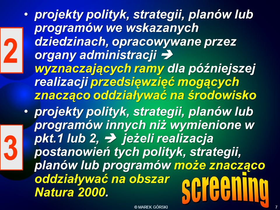 © MAREK GÓRSKI7 projekty polityk, strategii, planów lub programów we wskazanych dziedzinach, opracowywane przez organy administracji  wyznaczających