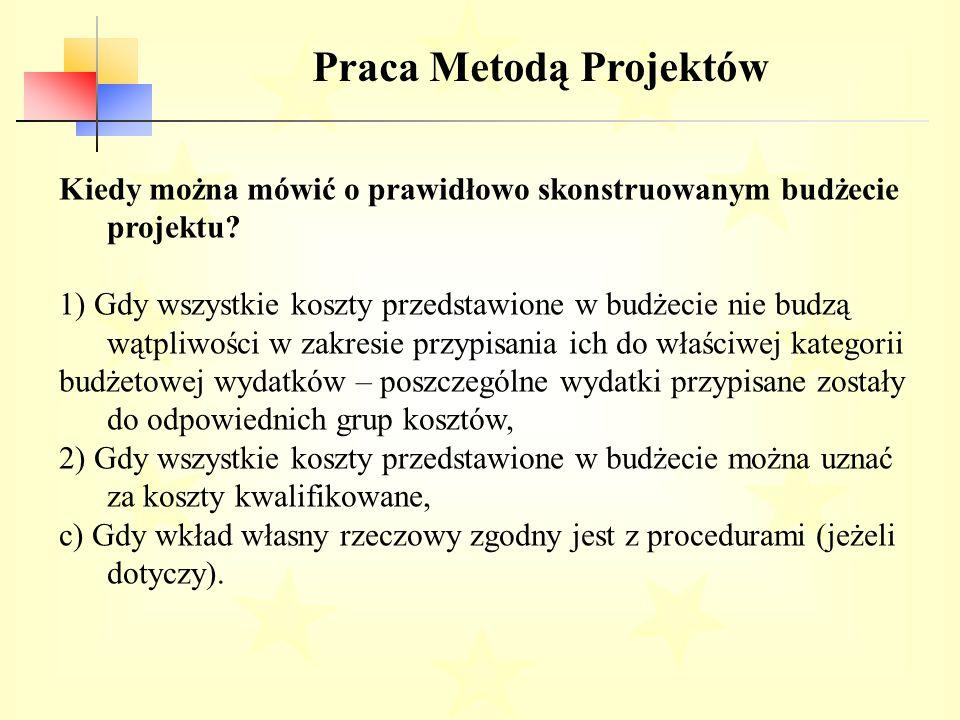 Praca Metodą Projektów Kiedy można mówić o prawidłowo skonstruowanym budżecie projektu.