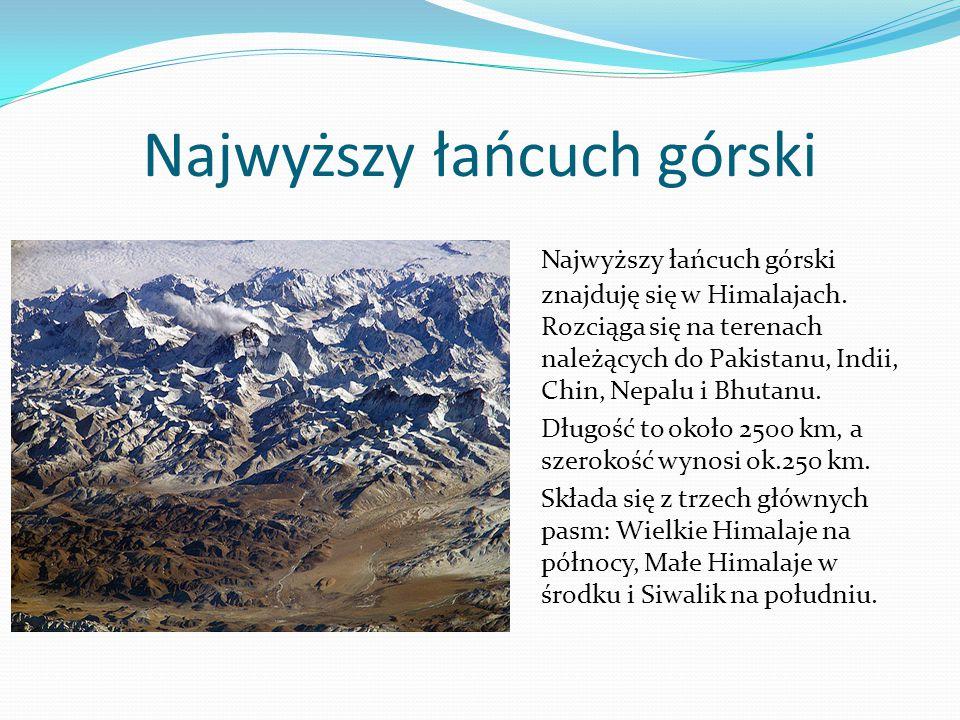 Najwyższy łańcuch górski Najwyższy łańcuch górski znajduję się w Himalajach.