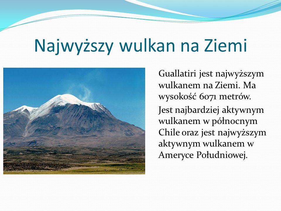 Najwyższy wulkan na Ziemi Guallatiri jest najwyższym wulkanem na Ziemi.