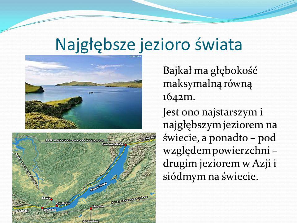 Najgłębsze jezioro świata Bajkał ma głębokość maksymalną równą 1642m.