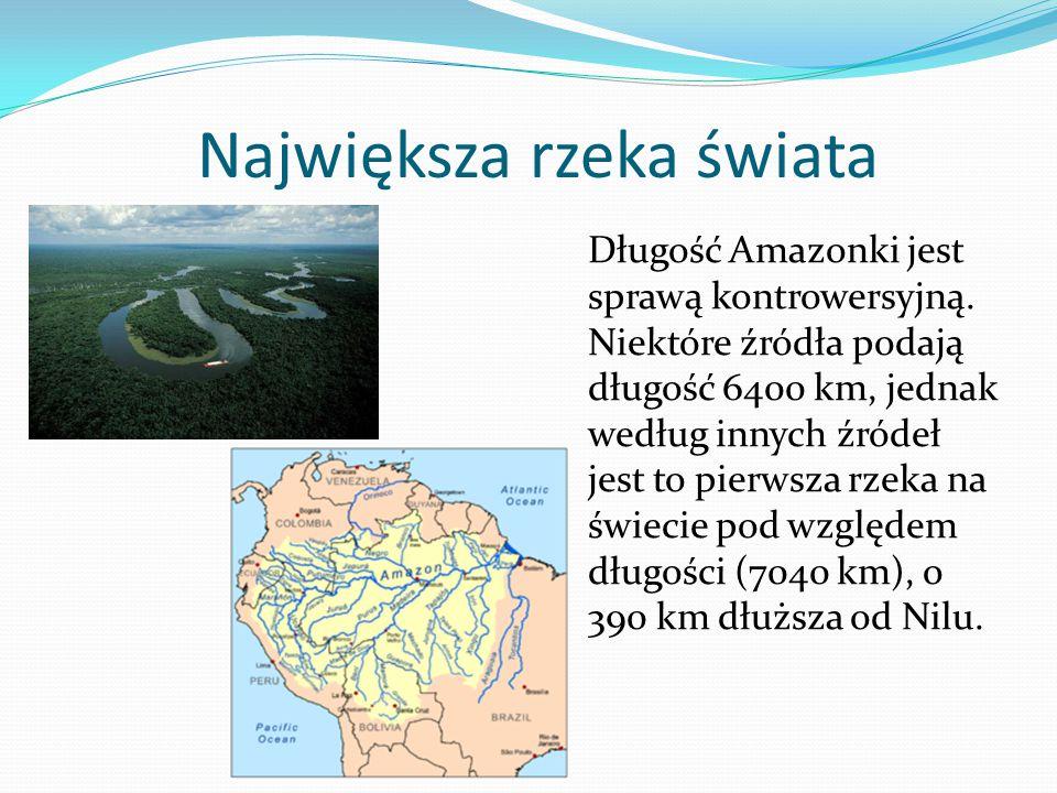 Największa rzeka świata Długość Amazonki jest sprawą kontrowersyjną.