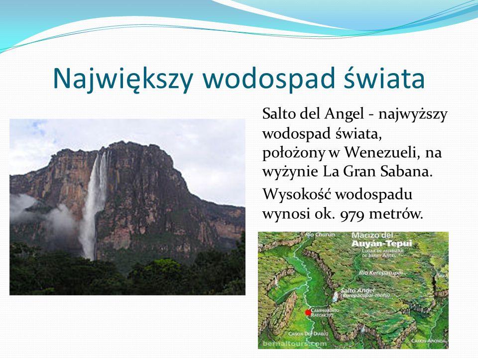 Największy wodospad świata Salto del Angel - najwyższy wodospad świata, położony w Wenezueli, na wyżynie La Gran Sabana.