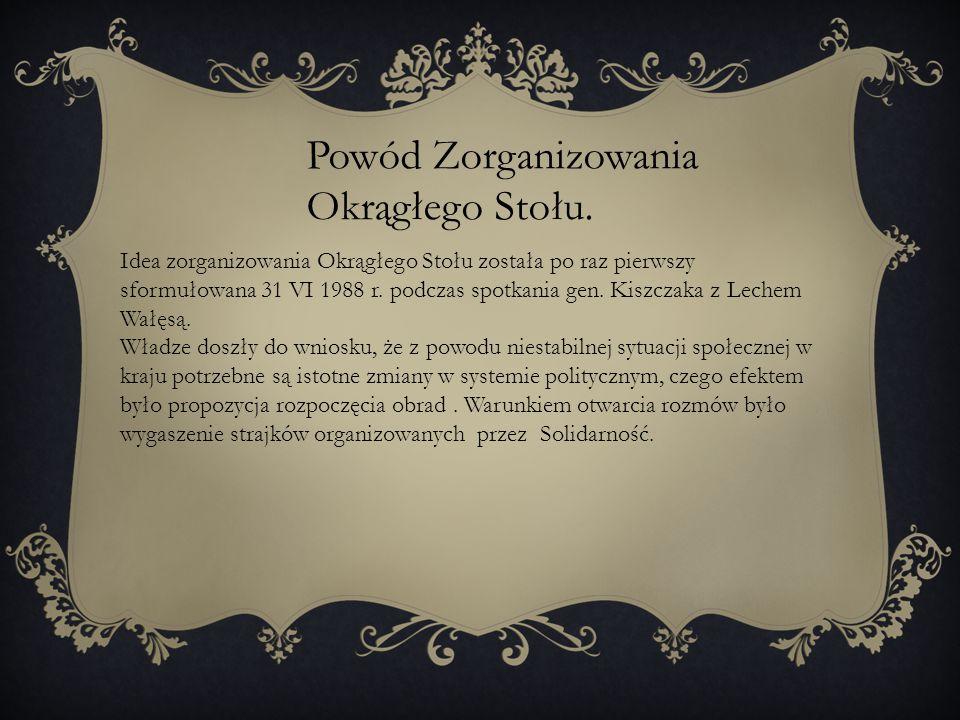 Idea zorganizowania Okrągłego Stołu została po raz pierwszy sformułowana 31 VI 1988 r. podczas spotkania gen. Kiszczaka z Lechem Wałęsą. Władze doszły