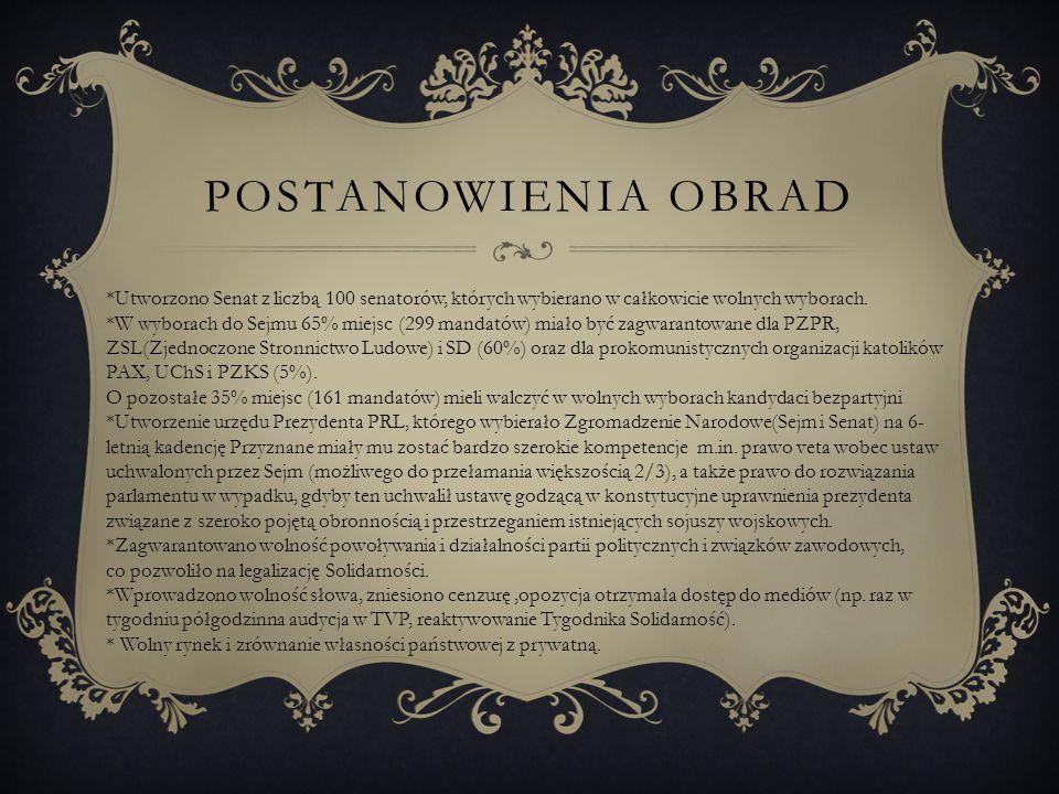 POSTANOWIENIA OBRAD *Utworzono Senat z liczbą 100 senatorów, których wybierano w całkowicie wolnych wyborach. *W wyborach do Sejmu 65% miejsc (299 man