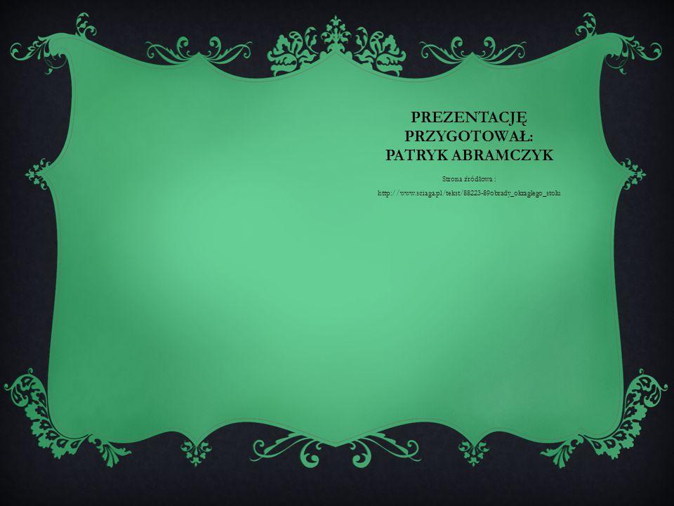 PREZENTACJĘ PRZYGOTOWAŁ: PATRYK ABRAMCZYK Strona źródłowa : http://www.sciaga.pl/tekst/88223-89obrady_okraglego_stolu