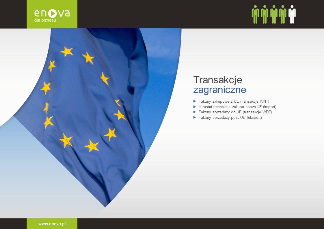 Faktury zakupowe z UE (transakcje WNT) Intrastat transakcje zakupu spoza UE (Import) Faktury sprzedaży do UE (transakcje WDT) Faktury sprzedaży poza U