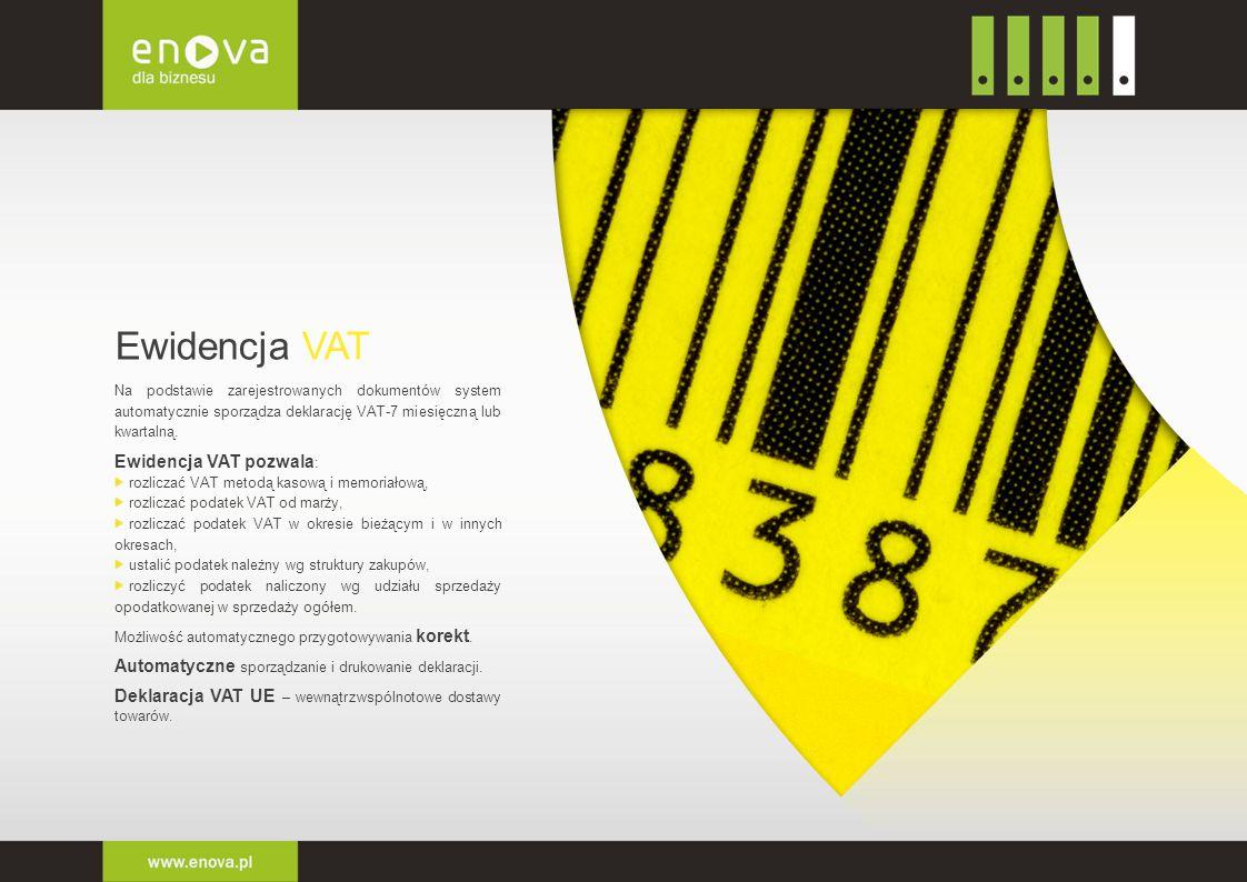 Ewidencja VAT Na podstawie zarejestrowanych dokumentów system automatycznie sporządza deklarację VAT-7 miesięczną lub kwartalną. Ewidencja VAT pozwala