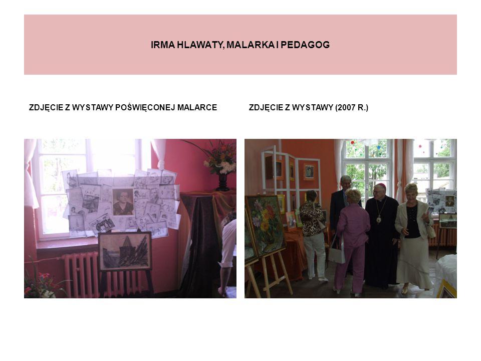 IRMA HLAWATY, MALARKA I PEDAGOG ZDJĘCIE Z WYSTAWY POŚWIĘCONEJ MALARCEZDJĘCIE Z WYSTAWY (2007 R.)