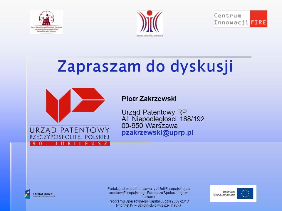 Piotr Zakrzewski Urząd Patentowy RP Al. Niepodległości 188/192 00-950 Warszawa pzakrzewski@uprp.pl Zapraszam do dyskusji Projekt jest współfinansowany