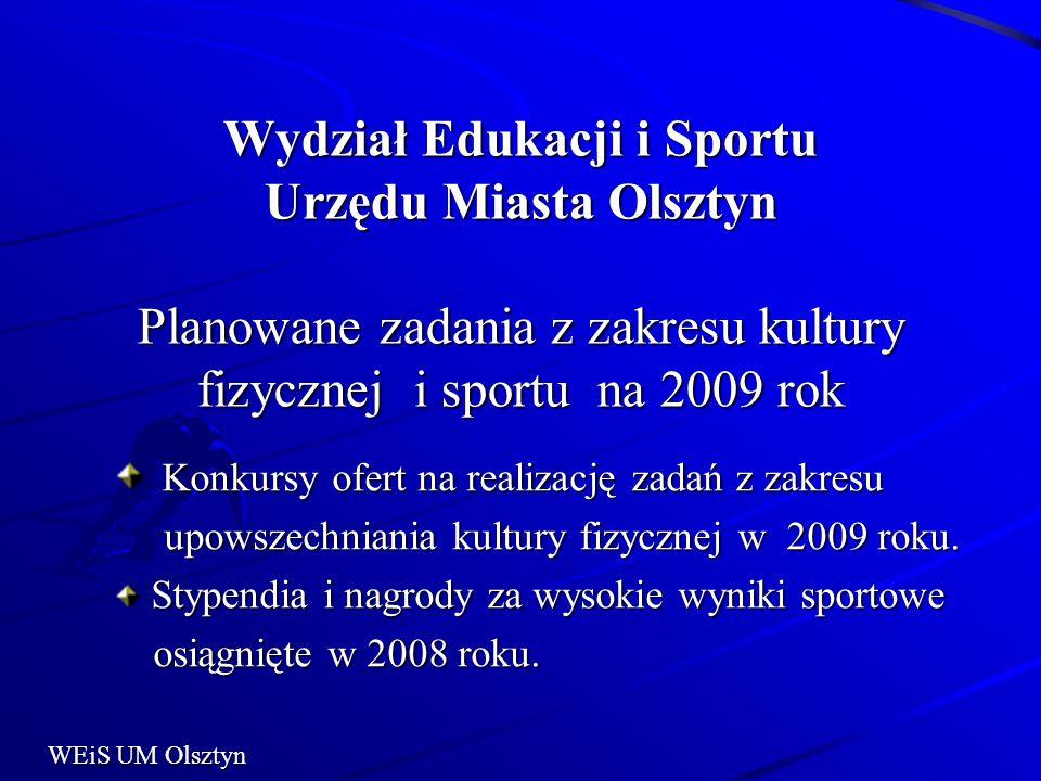Wydział Edukacji i Sportu Urzędu Miasta Olsztyn Planowane zadania z zakresu kultury fizycznej i sportu na 2009 rok Konkursy ofert na realizację zadań