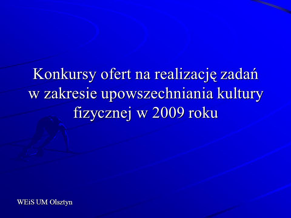 Konkursy ofert na realizację zadań w zakresie upowszechniania kultury fizycznej w 2009 roku WEiS UM Olsztyn WEiS UM Olsztyn