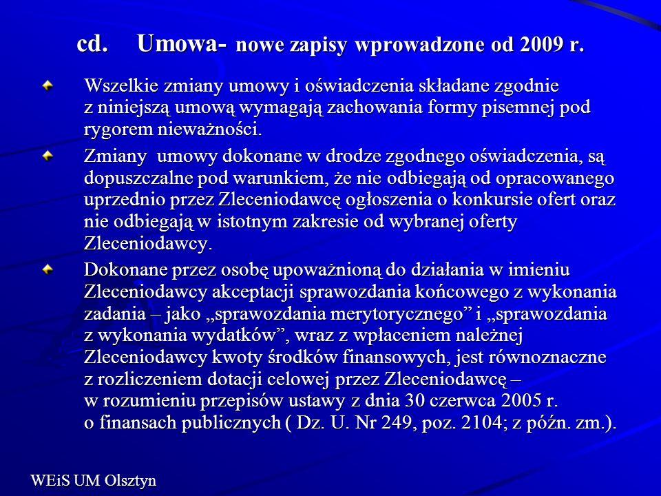 cd.Umowa- nowe zapisy wprowadzone od 2009 r. Wszelkie zmiany umowy i oświadczenia składane zgodnie z niniejszą umową wymagają zachowania formy pisemne