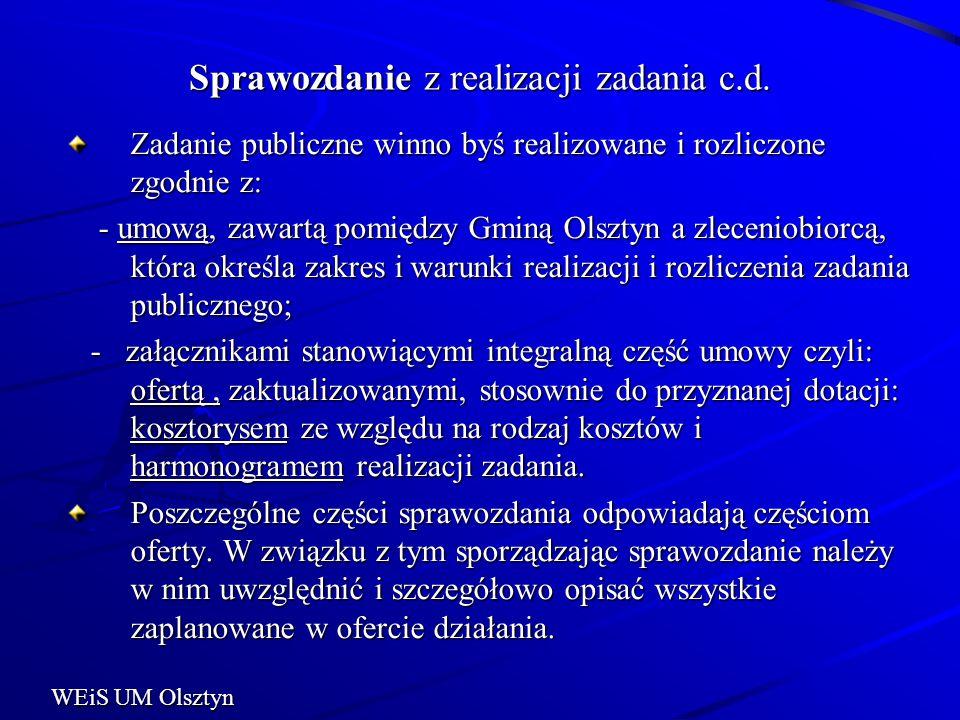 Sprawozdanie z realizacji zadania c.d. Zadanie publiczne winno byś realizowane i rozliczone zgodnie z: - umową, zawartą pomiędzy Gminą Olsztyn a zlece