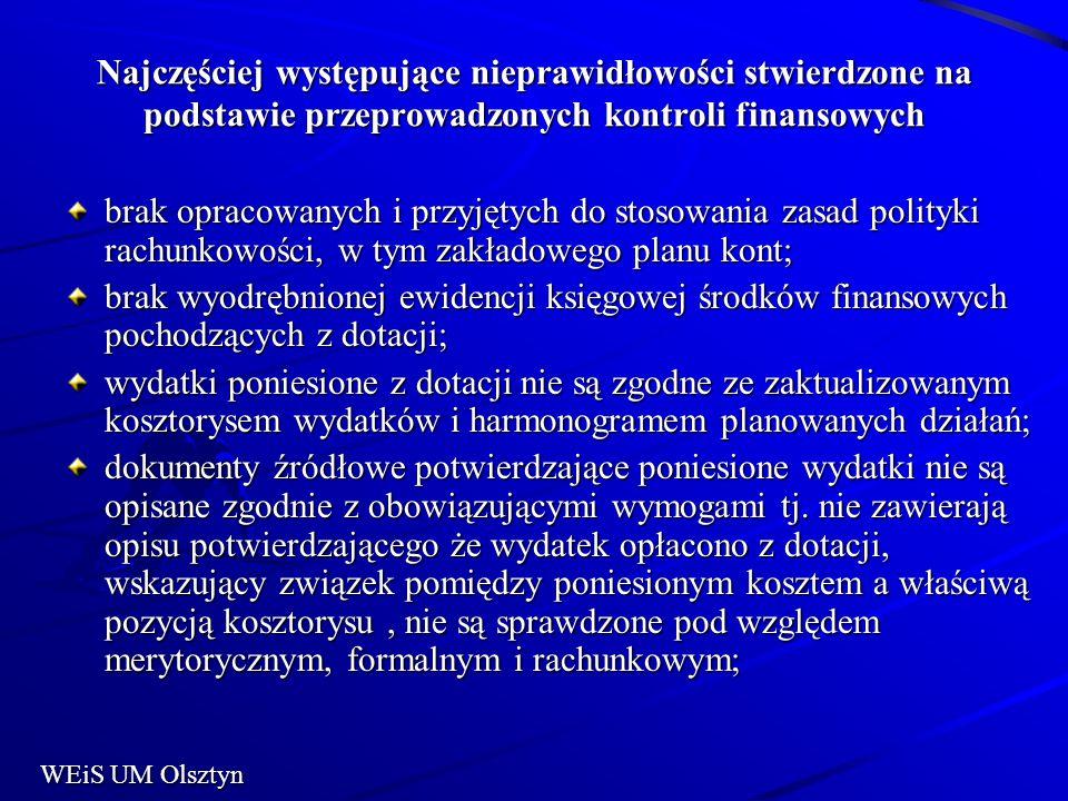Najczęściej występujące nieprawidłowości stwierdzone na podstawie przeprowadzonych kontroli finansowych brak opracowanych i przyjętych do stosowania zasad polityki rachunkowości, w tym zakładowego planu kont; brak wyodrębnionej ewidencji księgowej środków finansowych pochodzących z dotacji; wydatki poniesione z dotacji nie są zgodne ze zaktualizowanym kosztorysem wydatków i harmonogramem planowanych działań; dokumenty źródłowe potwierdzające poniesione wydatki nie są opisane zgodnie z obowiązującymi wymogami tj.