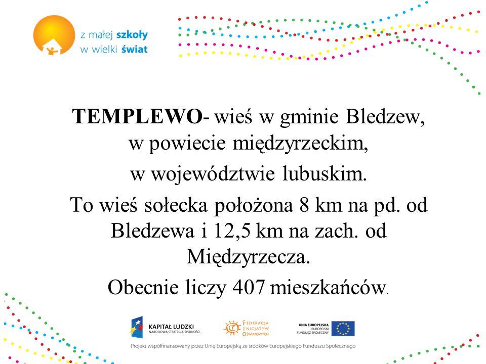 TEMPLEWO- wieś w gminie Bledzew, w powiecie międzyrzeckim, w województwie lubuskim.