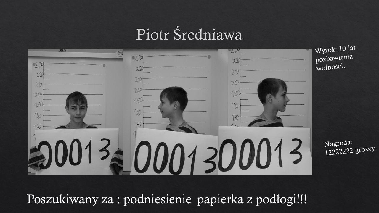 Poszukiwany za : podniesienie papierka z pod ł ogi!!! Wyrok: 10 lat pozbawienia wolno ś ci. Nagroda: 12222222 groszy.