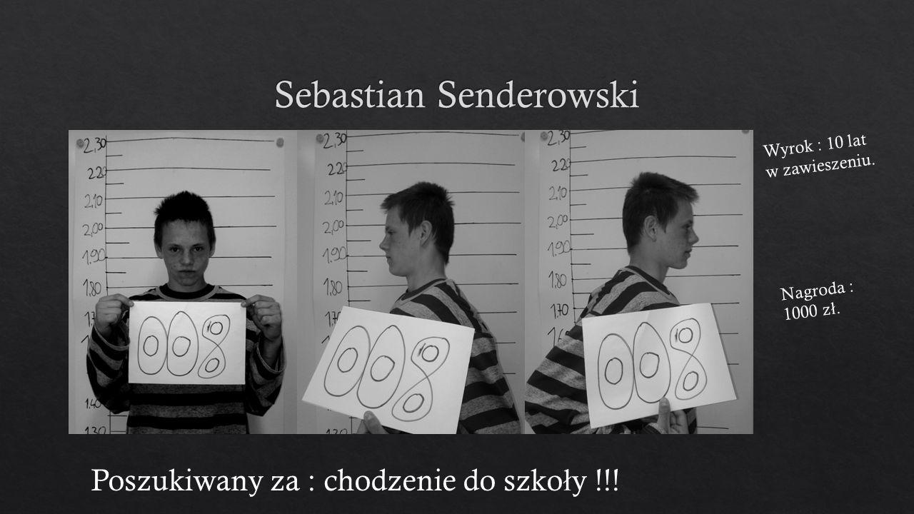 Poszukiwany za : chodzenie do szko ł y !!! Wyrok : 10 lat w zawieszeniu. Nagroda : 1000 z ł.