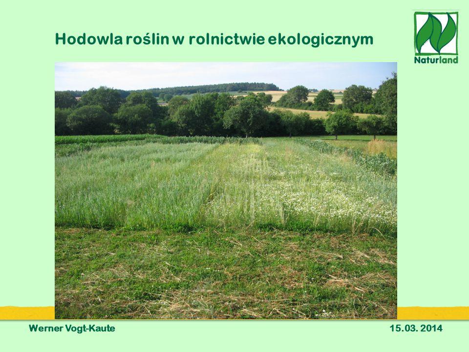 Hodowla ro ś lin w rolnictwie ekologicznym Werner Vogt-Kaute15.03. 2014