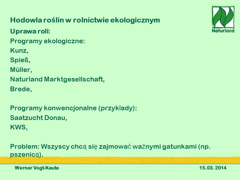 Uprawa roli: Programy ekologiczne: Kunz, Spieß, Müller, Naturland Marktgesellschaft, Brede, Programy konwencjonalne (przyk ł ady): Saatzucht Donau, KWS, Problem: Wszyscy chc ą si ę zajmowa ć wa ż nymi gatunkami (np.
