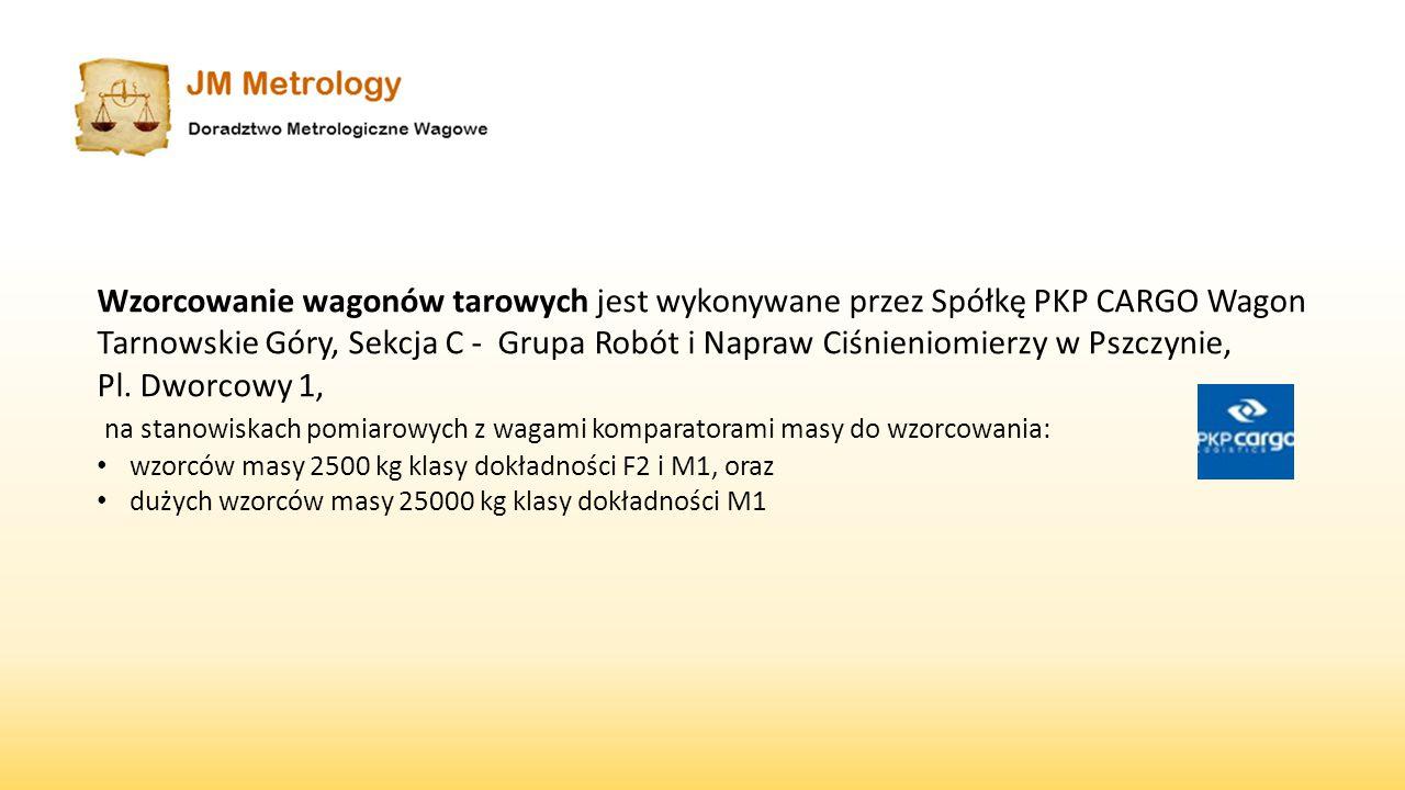 Wzorcowanie wagonów tarowych jest wykonywane przez Spółkę PKP CARGO Wagon Tarnowskie Góry, Sekcja C - Grupa Robót i Napraw Ciśnieniomierzy w Pszczynie, Pl.