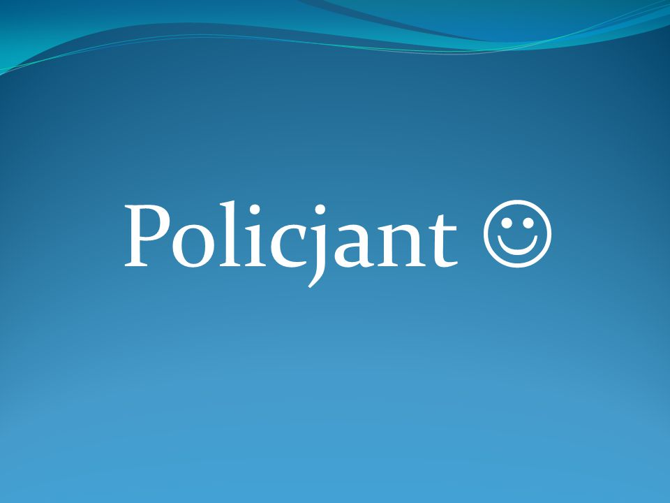 Opis zawodu: Policjant to funkcjonariusz państwowy zatrudniony w policji.
