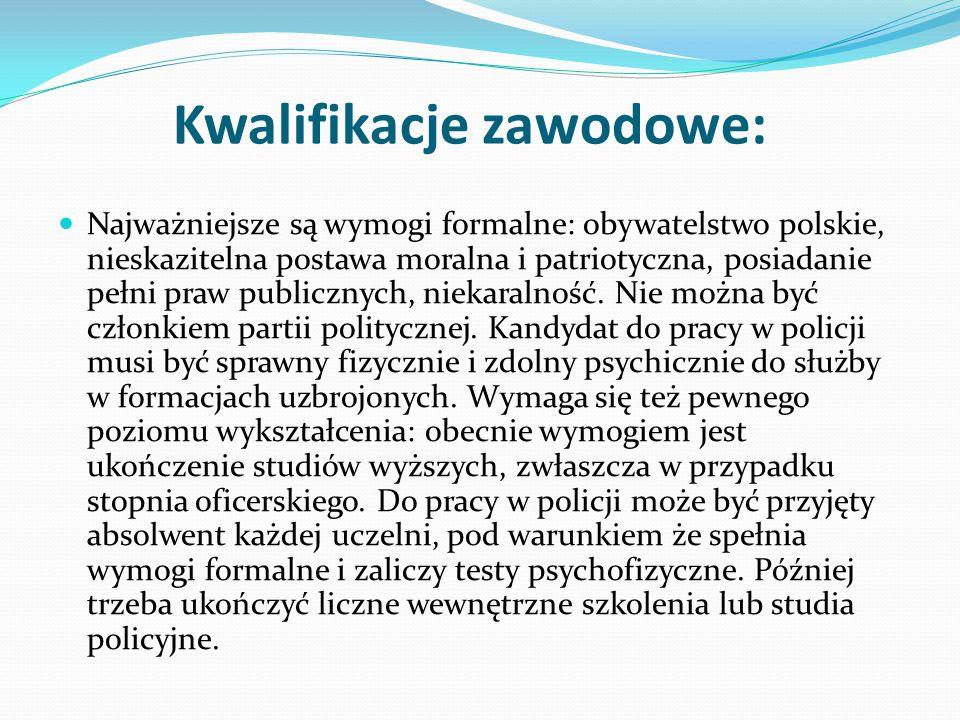 Kwalifikacje zawodowe: Najważniejsze są wymogi formalne: obywatelstwo polskie, nieskazitelna postawa moralna i patriotyczna, posiadanie pełni praw pub
