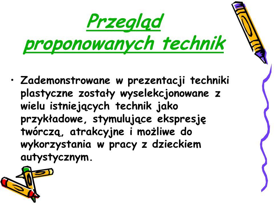 Przegląd proponowanych technik Zademonstrowane w prezentacji techniki plastyczne zostały wyselekcjonowane z wielu istniejących technik jako przykładow