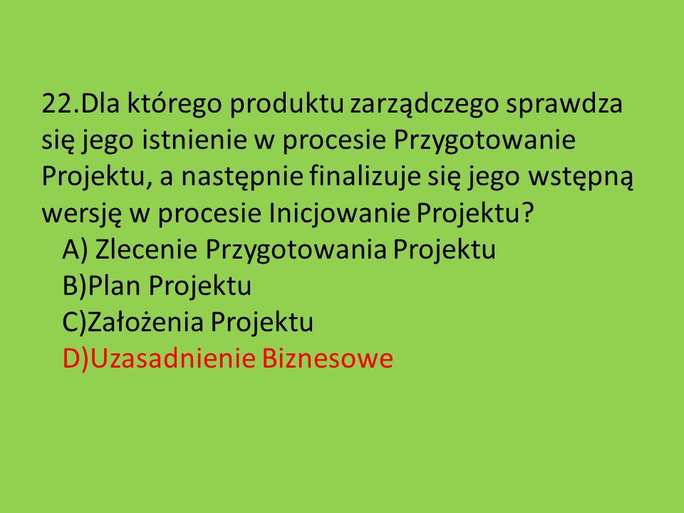 22.Dla którego produktu zarządczego sprawdza się jego istnienie w procesie Przygotowanie Projektu, a następnie finalizuje się jego wstępną wersję w pr