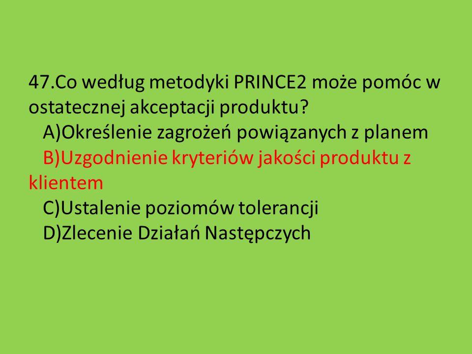 47.Co według metodyki PRINCE2 może pomóc w ostatecznej akceptacji produktu? A)Określenie zagrożeń powiązanych z planem B)Uzgodnienie kryteriów jakości